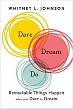 Dare, Dream, Do: Remarkable Things Happen When You Dare to Dream (Hardcover)