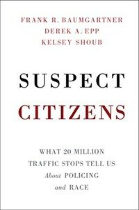 Suspect Citizens : What 20 Million Traffic Stops Tell Us About Policing and Race (Hardcover)