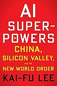 AI Superpowers: China, Silicon Valley, and the New World Order (Hardcover)