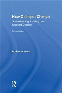 How colleges change : understanding, leading, and enacting change / 2nd ed