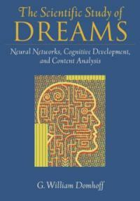 The scientific study of dreams : neural networks, cognitive development, and content analysis 1st ed