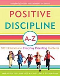 Positive Discipline A-Z: 1001 Solutions to Everyday Parenting Problems (Paperback, 3, Revised)