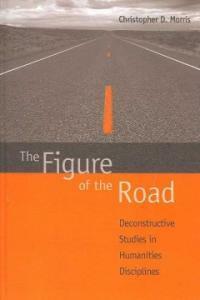 The figure of the road : deconstructive studies in humanities disciplines