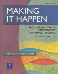 Making it happen : from interactive to participatory language teaching : theory and practice 3rd ed
