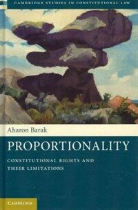 Proportionality : constitutional rights and their limitations