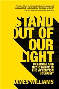 Stand out of our Light : Freedom and Resistance in the Attention Economy (Paperback)