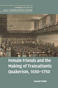 Female Friends and the Making of Transatlantic Quakerism, 1650-1750 (Hardcover)