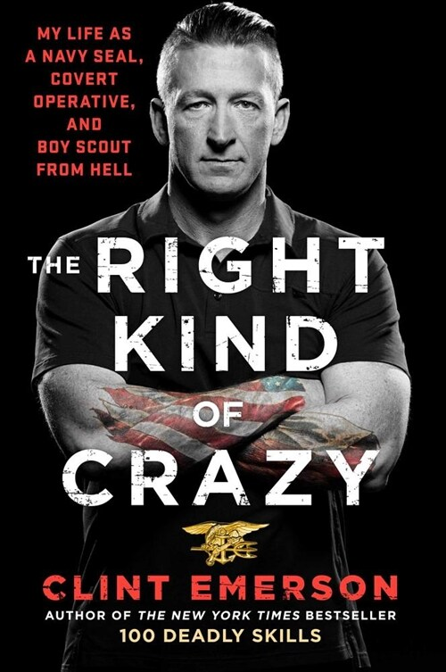 The Right Kind of Crazy: My Life as a Navy Seal, Covert Operative, and Boy Scout from Hell (Hardcover)