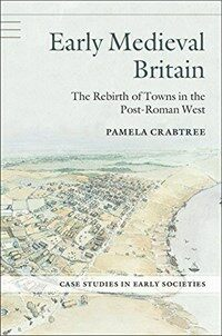 Early Medieval Britain : The Rebirth of Towns in the Post-Roman West (Paperback)