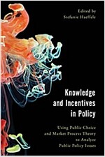 Knowledge and Incentives in Policy : Using Public Choice and Market Process Theory to Analyze Public Policy Issues (Hardcover)