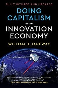 Doing Capitalism in the Innovation Economy : Reconfiguring the Three-Player Game between Markets, Speculators and the State (Hardcover, 2 Revised edition)
