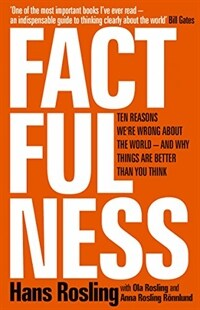 Factfulness : Ten Reasons We're Wrong About The World - And Why Things Are Better Than You Think (Hardcover)