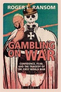 Gambling on War : Confidence, Fear, and the Tragedy of the First World War (Paperback)
