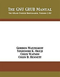 The Gnu Grub Manual: The Grand Unified Bootloader, Version 2.02 (Paperback)