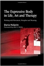 The Expressive Body in Life, Art, and Therapy : Working with Movement, Metaphor and Meaning (Paperback)