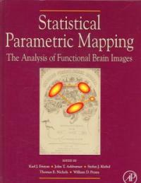 Statistical parametric mapping : the analysis of funtional brain images / 1st ed
