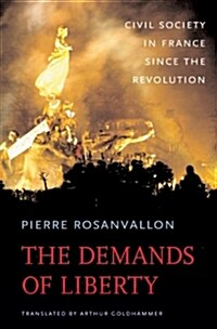 The Demands of Liberty: Civil Society in France Since the Revolution (Hardcover)