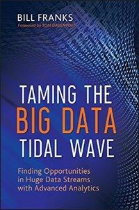 Taming the big data tidal wave : finding opportunities in huge data streams with advanced analytics