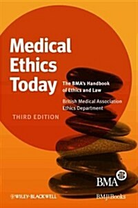 Medical Ethics Today : The BMAs Handbook of Ethics and Law (Hardcover, 3rd Edition)