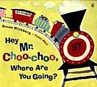 Hey, Mr. Choo Choo, Where Are You Going? (Paperback)