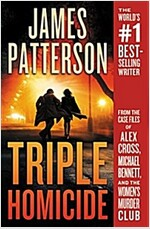 Triple Homicide: From the Case Files of Alex Cross, Michael Bennett, and the Women\'s Murder Club