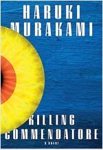 Killing Commendatore: 무라카미 하루키 '기사단장 죽이기' 영문판 (Hardcover, Deckle Edge, 미국판)