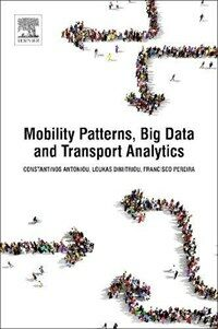 Mobility Patterns, Big Data and Transport Analytics: Tools and Applications for Modeling (Paperback)