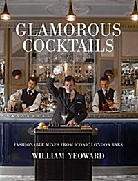 Glamorous Cocktails : Fashionable Mixes from Iconic London Bars (Hardcover)