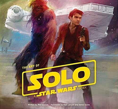 The Art of Solo: A Star Wars Story (Hardcover)