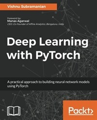 Deep learning with PyTorch : a practical approach to building neural network models using PyTorch