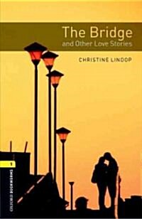 Oxford Bookworms Library: Level 1:: The Bridge and Other Love Stories (Paperback)