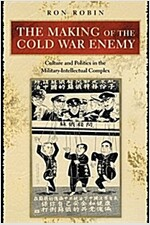 The Making of the Cold War Enemy: Culture and Politics in the Military-Intellectual Complex (Paperback)