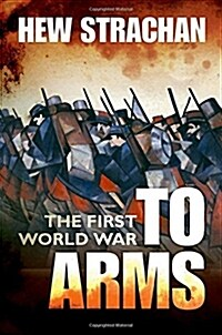 The First World War : Volume I: To Arms (Paperback)