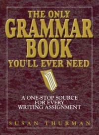 The Only Grammar Book You'll Ever Need: A One-Stop Source for Every Writing Assignment (Paperback, 2)