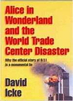 Alice in Wonderland and the World Trade Center Disaster : Why the Official Story of 9/11 is a Monumental Lie (Paperback)