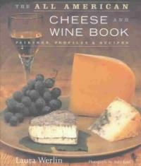 All American cheese and wine book: pairings, profiles, & recipes