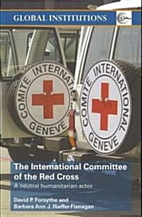 The International Committee of the Red Cross : A Neutral Humanitarian Actor (Paperback)