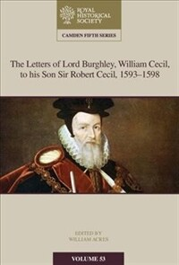 The Letters of Lord Burghley, William Cecil, to His Son Sir Robert Cecil, 1593-1598 (Hardcover)