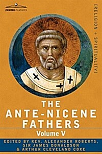 The Ante-Nicene Fathers: The Writings of the Fathers Down to A.D. 325, Volume V Fathers of the Third Century - Hippolytus; Cyprian; Caius; Nova (Paperback)