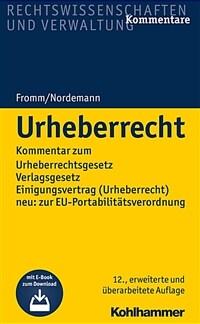 Urheberrecht : Kommentar zum Urheberrechtsgesetz, Verlagsgesetz, Einigungsvertrag (Urheberrecht), neu: zur EU-Portabilitätsverordnung / 12., erweiterte und überarbeitete Auflage