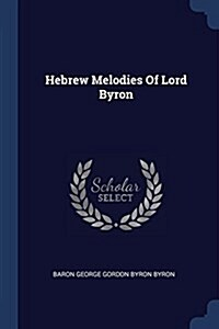 Hebrew Melodies of Lord Byron (Paperback)