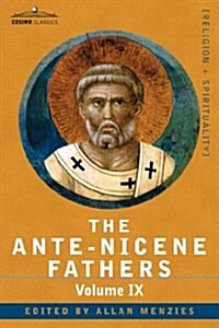 The Ante-Nicene Fathers: The Writings of the Fathers Down to A.D. 325, Volume IX: Recently Discovered Additions to Early Christian Literature; (Paperback)