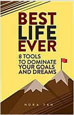 Best Life Ever: 8 Tools to Dominate Your Goals and Dreams (Paperback)
