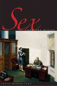 Sex and the office : a history of gender, power, and desire