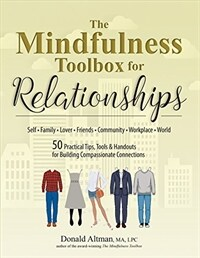 The mindfulness toolbox for relationships : 50 practical tips, tools & handouts for building compassionate connections