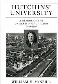 Hutchins University: A Memoir of the University of Chicago, 1929-1950 (Paperback)