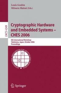 Cryptographic hardware and embedded systems--CHES 2006 : 8th international workshop, Yokohama, Japan, October 10-13, 2006 : proceedings