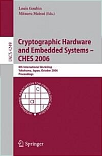 Cryptographic Hardware and Embedded Systems - CHES 2006: 8th International Workshop, Yokohama, Japan, October 10-13, 2006, Proceedings (Paperback)