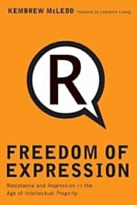 Freedom of Expression: Resistance and Repression in the Age of Intellectual Property (Paperback)