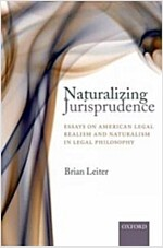 Naturalizing Jurisprudence : Essays on American Legal Realism and Naturalism in Legal Philosophy (Paperback)